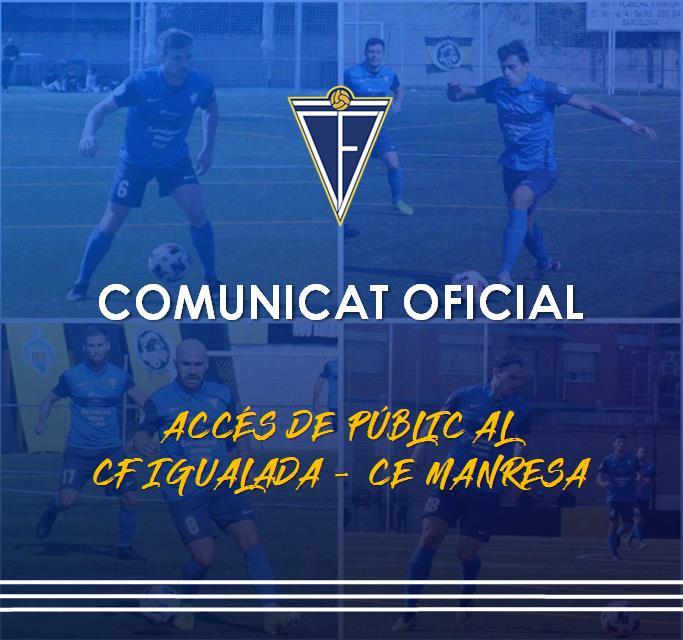 COMUNICAT OFICIAL - ACCÉS PÚBLIC AL CF IGUALADA vs CE MANRESA