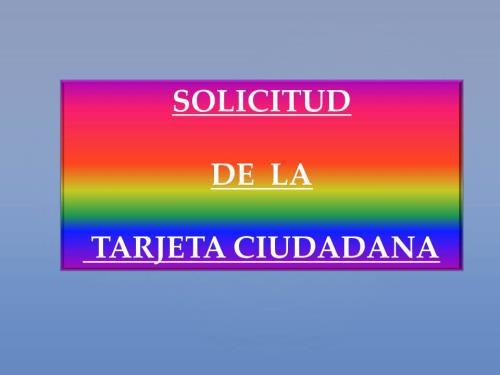SOLICITUD DE LA TARJETA CIUDADANA